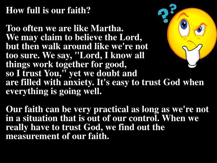 How full is our faith?