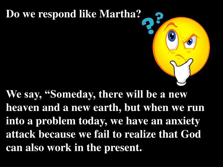 Do we respond like Martha?