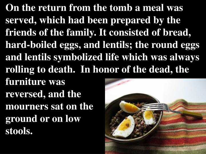On the return from the tomb a meal was served, which had been