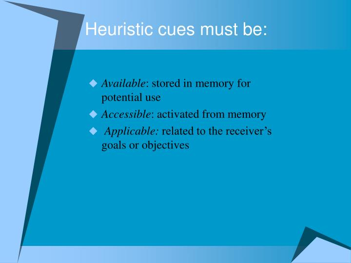 Heuristic cues must be: