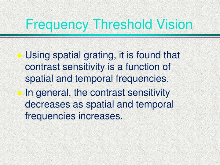 Frequency Threshold Vision