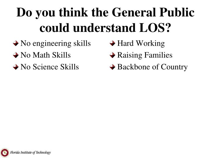 Do you think the General Public could understand LOS?