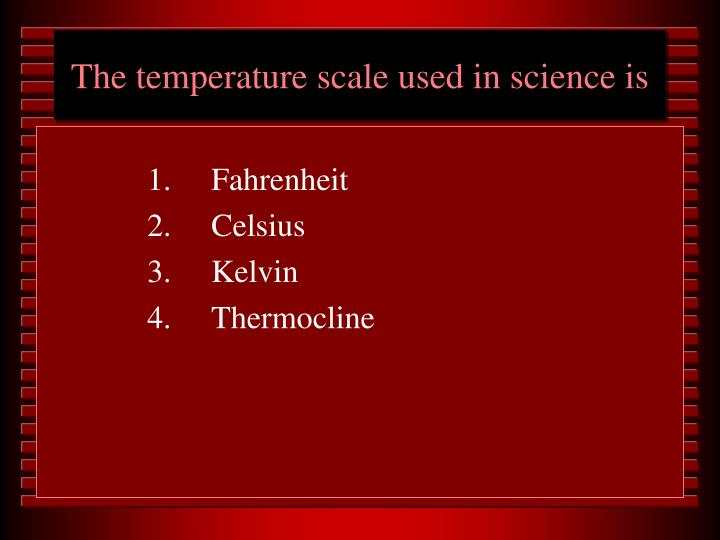 The temperature scale used in science is