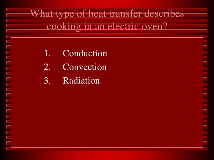 What type of heat transfer describes cooking in an electric oven?
