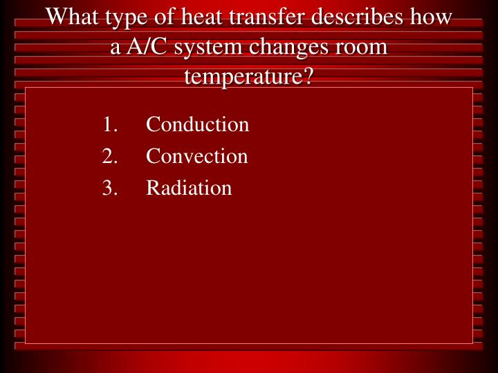 What type of heat transfer describes how a A/C system changes room temperature?