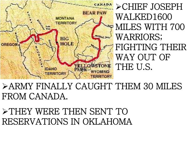 CHIEF JOSEPH WALKED1600 MILES WITH 700 WARRIORS; FIGHTING THEIR WAY OUT OF THE U.S.