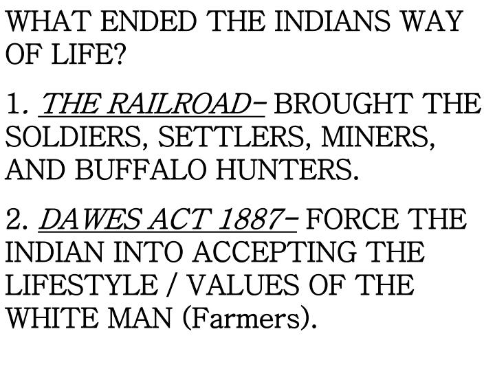 WHAT ENDED THE INDIANS WAY OF LIFE?