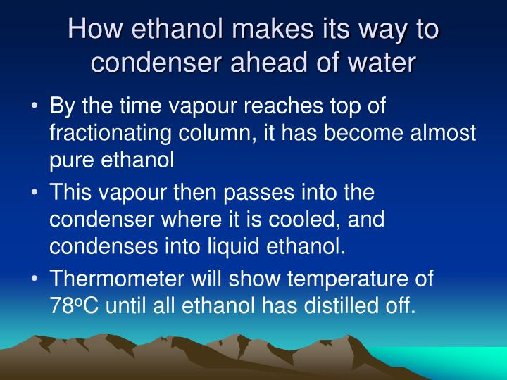 How ethanol makes its way to condenser ahead of water