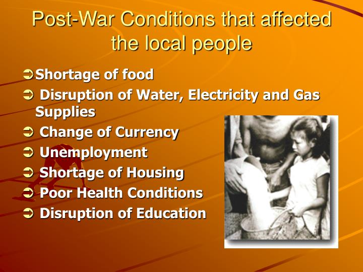 Post-War Conditions that affected the local people
