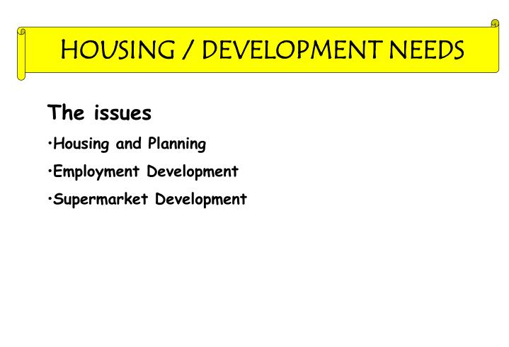 HOUSING / DEVELOPMENT NEEDS
