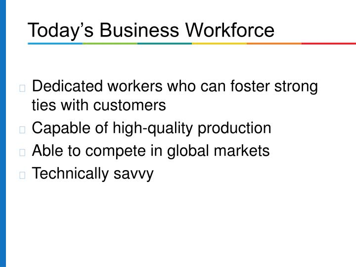 Dedicated workers who can foster strong ties with customers
