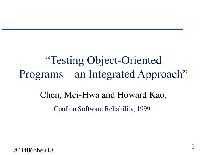 Testing object oriented programs an integrated approach