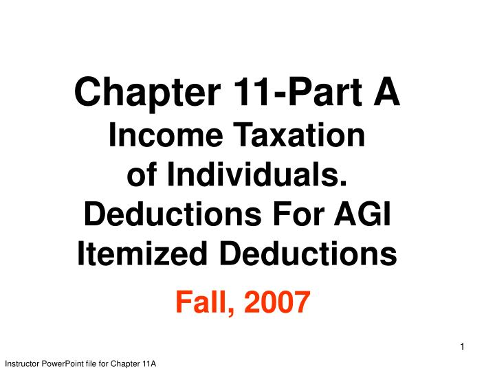 Chapter 11 part a income taxation of individuals deductions for agi itemized deductions fall 2007