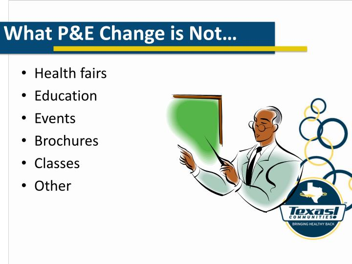 What P&E Change is Not…