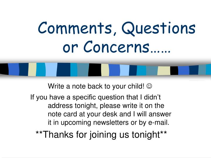 Comments, Questions or Concerns……