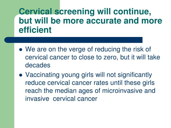 Cervical screening will continue, but will be more accurate and more efficient