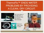 thermoflo ends water problems by providing a clean dry circuit