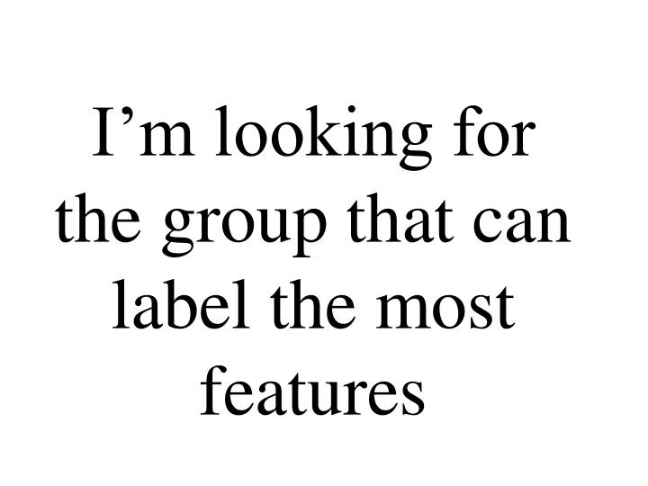 I'm looking for the group that can label the most features