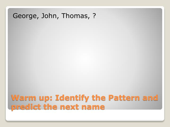 Warm up identify the pattern and predict the next name