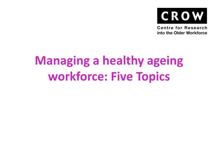 Managing a healthy ageing workforce: Five Topics