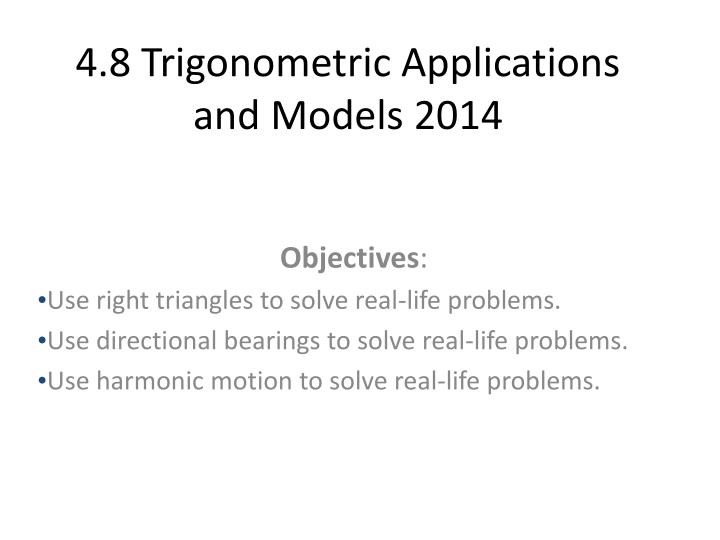 4.8 Trigonometric Applications and Models 2014