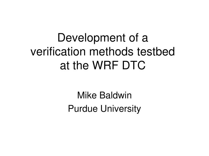 Development of a verification methods testbed at the wrf dtc