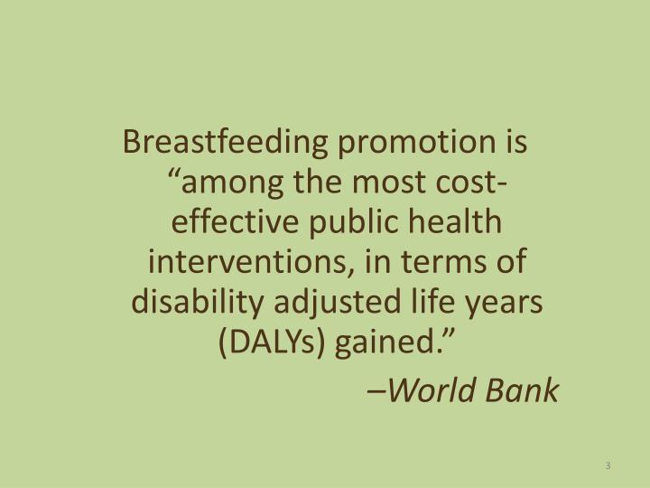 "Breastfeeding promotion is ""among the most cost-effective public health interventions, in terms of..."