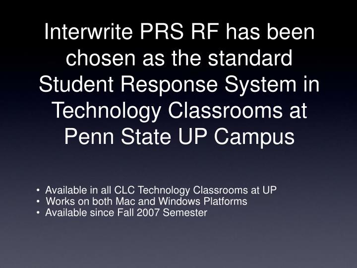 Interwrite PRS RF has been chosen as the standard Student Response System in Technology Classrooms at Penn State UP Campus