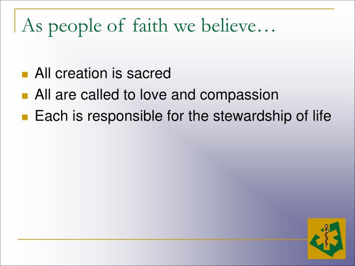 As people of faith we believe…