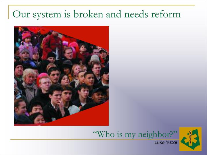Our system is broken and needs reform