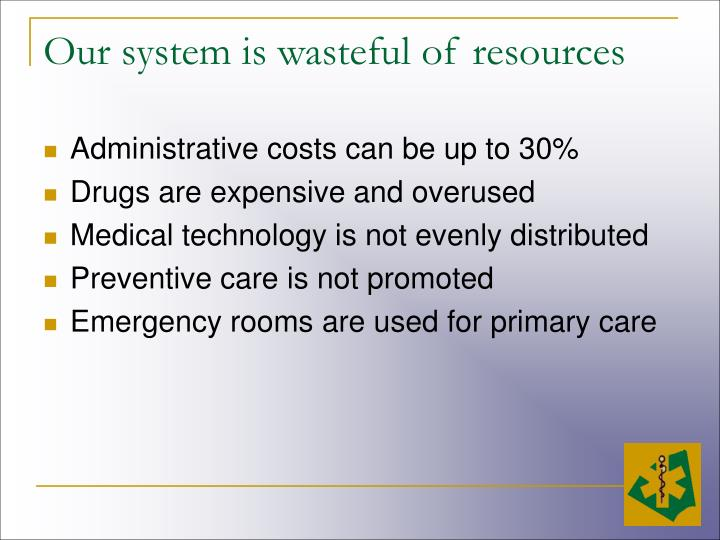 Our system is wasteful of resources