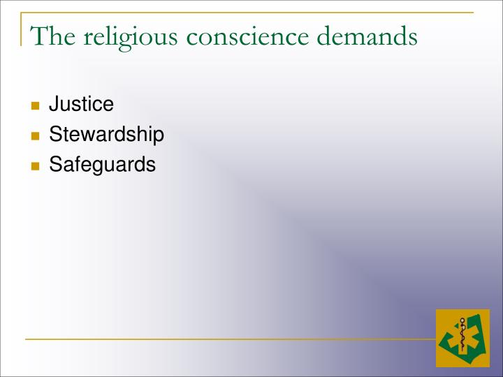 The religious conscience demands