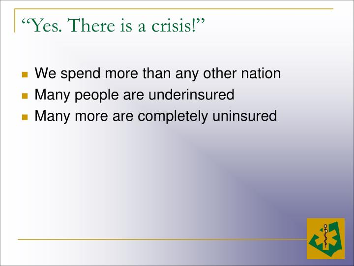 """""""Yes. There is a crisis!"""""""