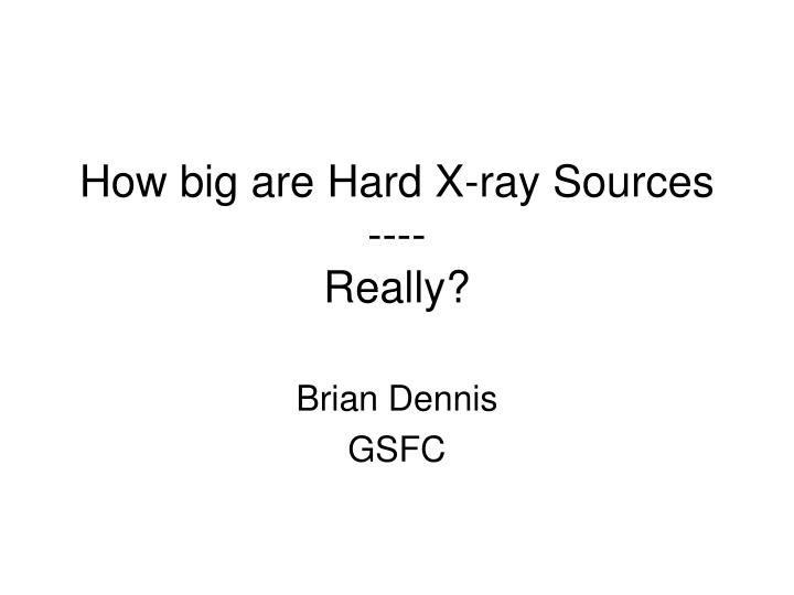 how big are hard x ray sources really