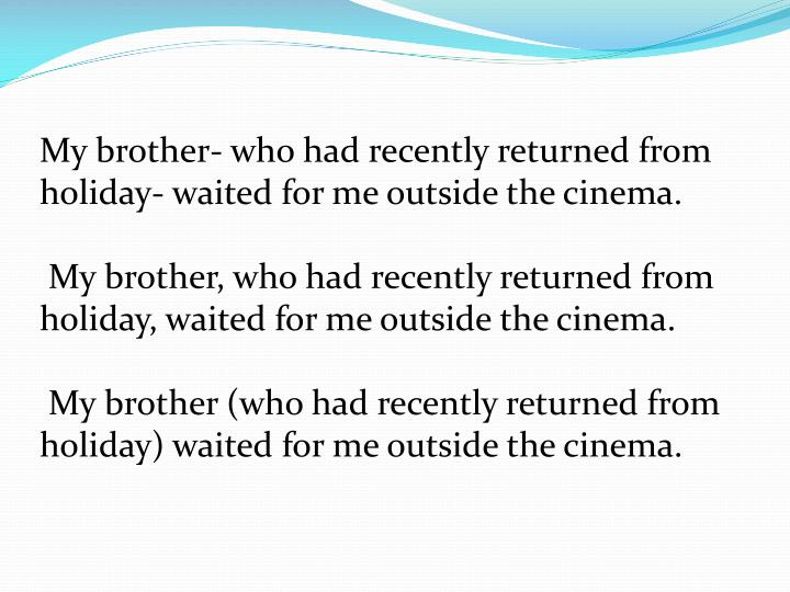 My brother- who had recently returned from holiday- waited for me outside the cinema.