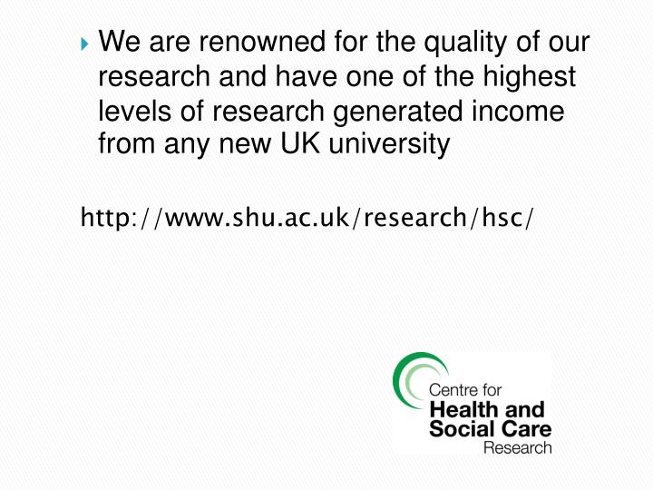 We are renowned for the quality of our research and have one of the highest levels of research generated income from any new UK university