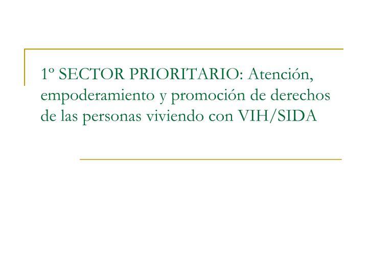 1º SECTOR PRIORITARIO: Atención, empoderamiento y promoción de derechos de las personas viviendo con VIH/SIDA