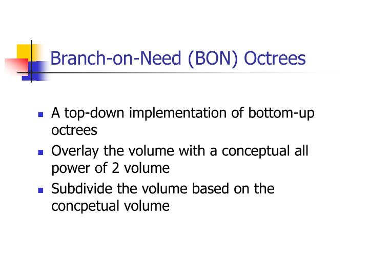 Branch-on-Need (BON) Octrees