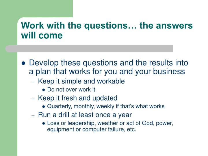 Work with the questions… the answers will come