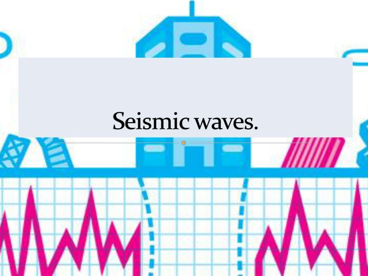 Seismic waves.