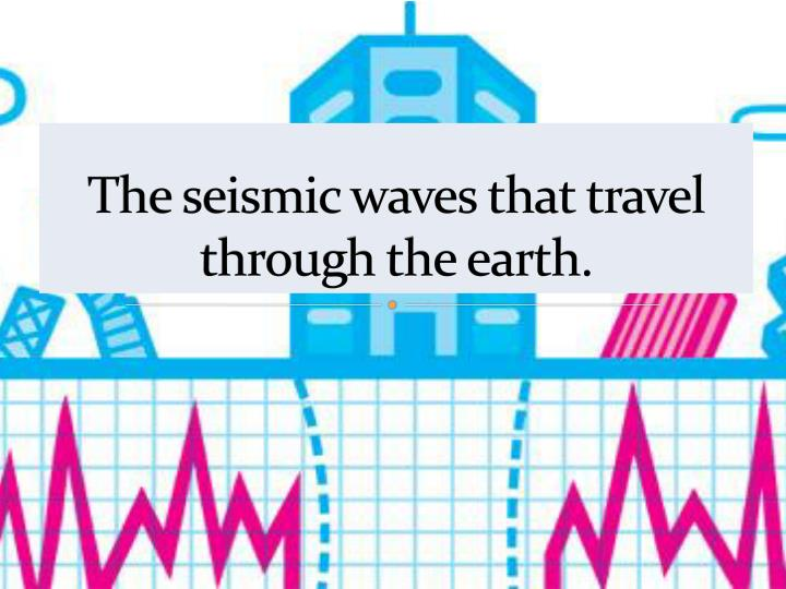 The seismic waves that travel through the earth.