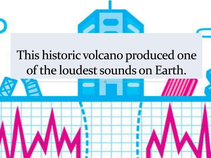 This historic volcano produced one of the loudest sounds on Earth.