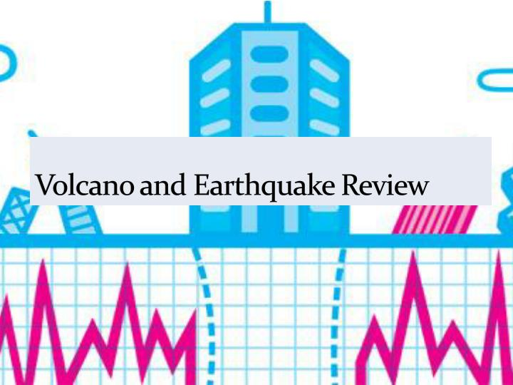 Volcano and earthquake review