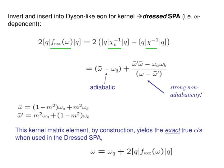 Invert and insert into Dyson-like eqn for kernel