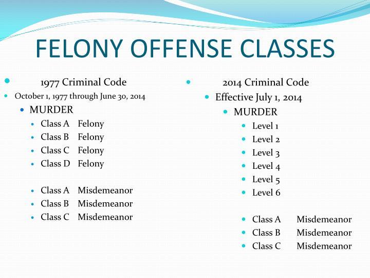 FELONY OFFENSE CLASSES