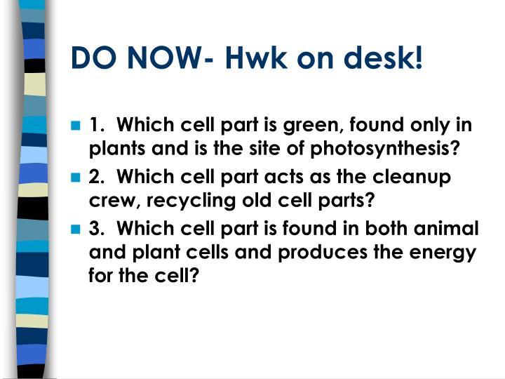 DO NOW- Hwk on desk!