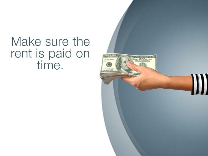 Make sure the rent is paid on time.
