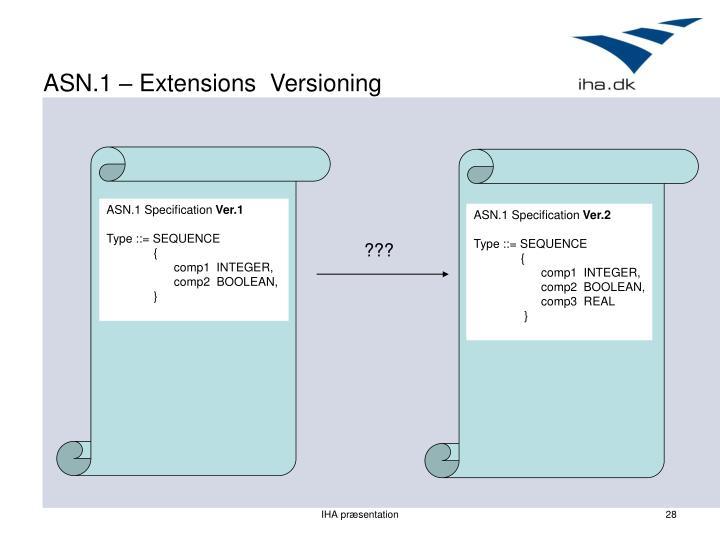 ASN.1 – Extensions  Versioning