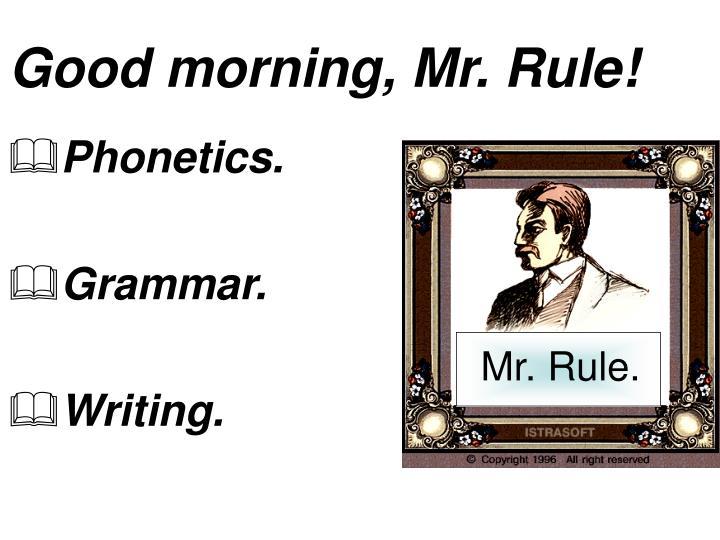 Good morning, Mr. Rule!