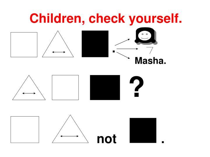 Children, check yourself.